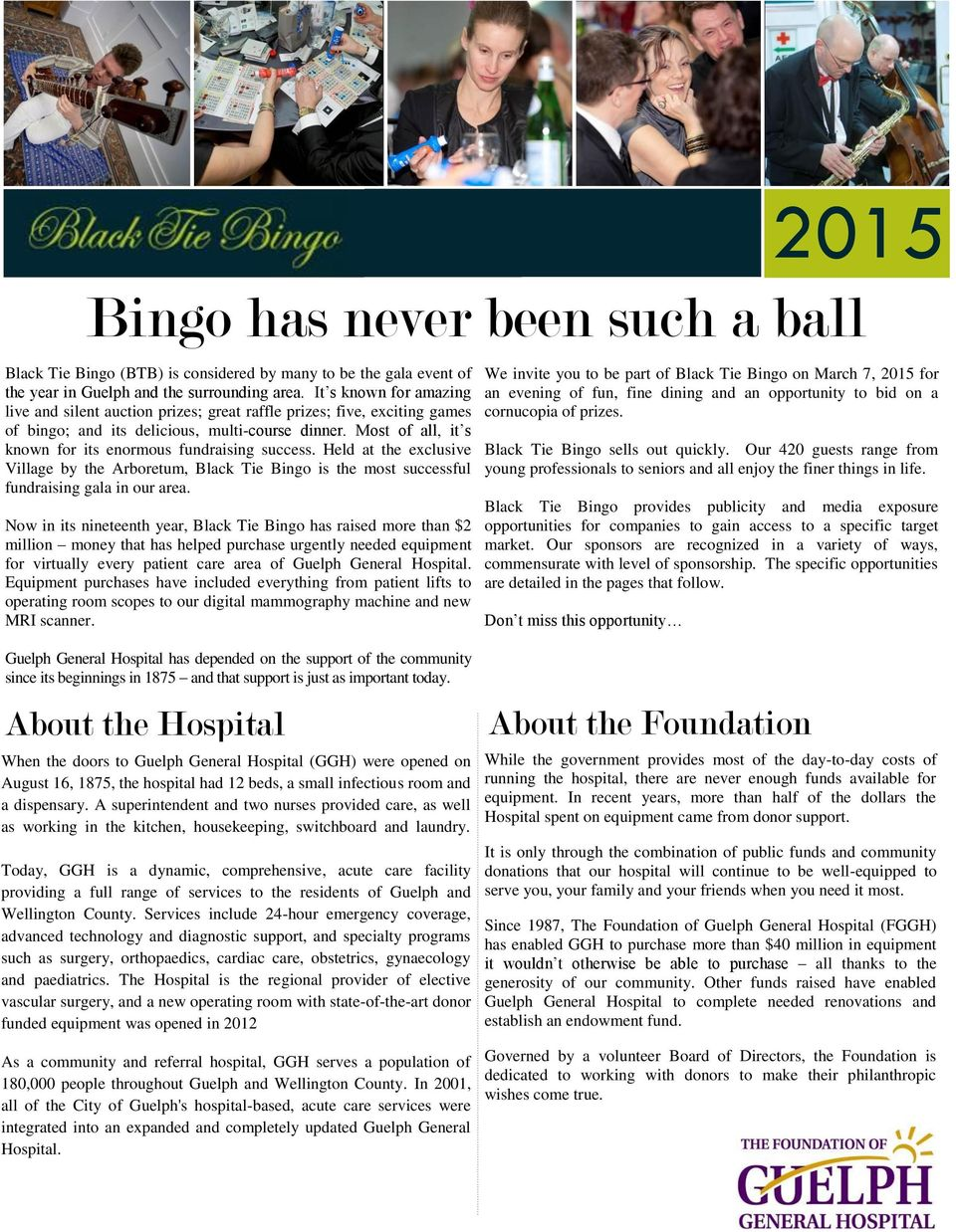 Most of all, it s known for its enormous fundraising success. Held at the exclusive Village by the Arboretum, Black Tie Bingo is the most successful fundraising gala in our area.