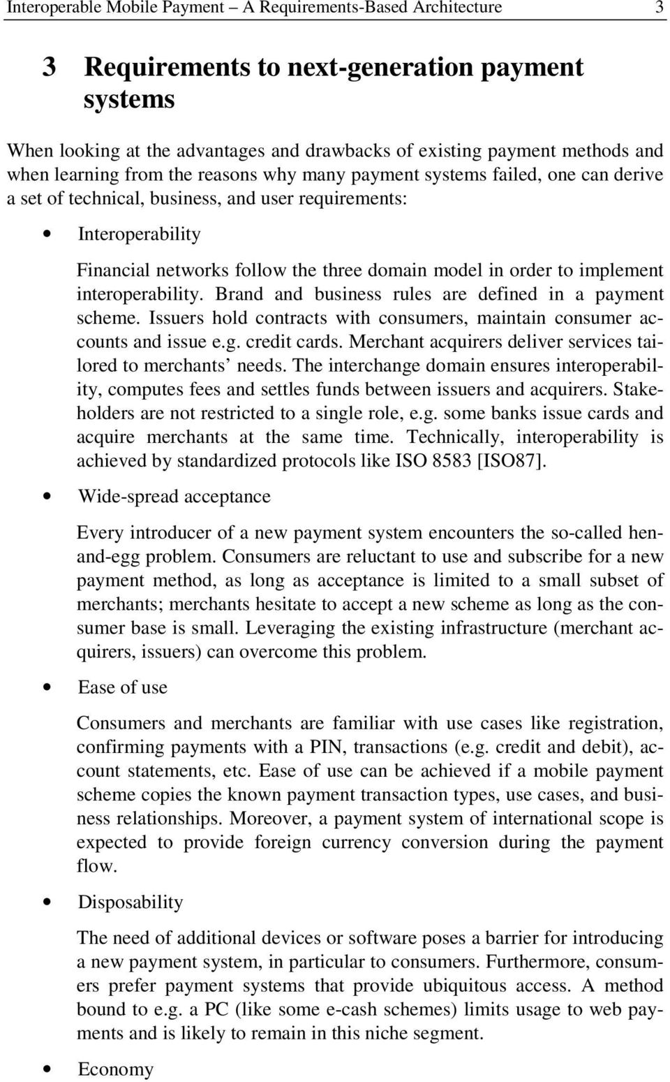 order to implement interoperability. Brand and business rules are defined in a payment scheme. Issuers hold contracts with consumers, maintain consumer accounts and issue e.g. credit cards.