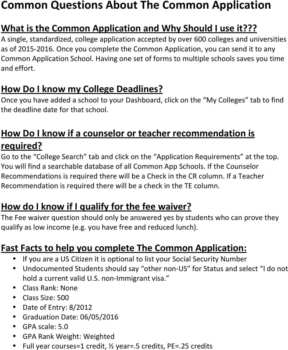 Once you complete the Common Application, you can send it to any Common Application School. Having one set of forms to multiple schools saves you time and effort. How Do I know my College Deadlines?