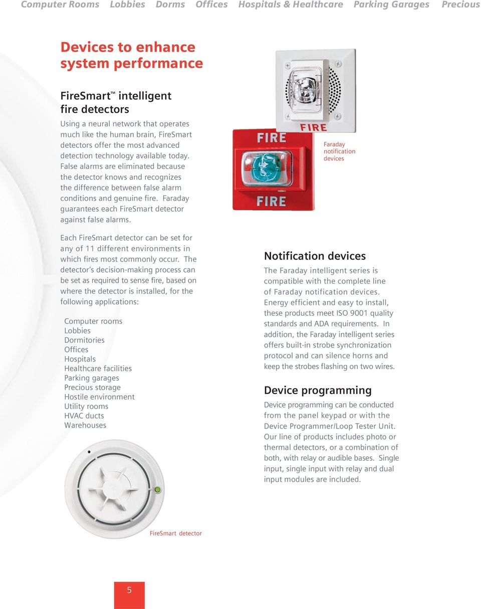 False alarms are eliminated because the detector knows and recognizes the difference between false alarm conditions and genuine fire. Faraday guarantees each FireSmart detector against false alarms.