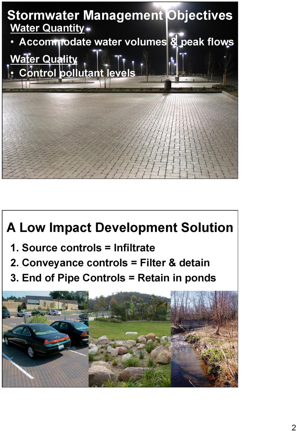 Impact Development Solution 1. Source controls = Infiltrate 2.