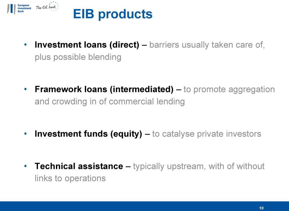 crowding in of commercial lending Investment funds (equity) to catalyse private