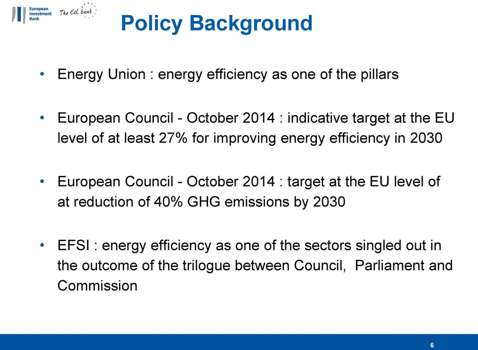 October 2014 : target at the EU level of at reduction of 40% GHG emissions by 2030 EFSI : energy efficiency