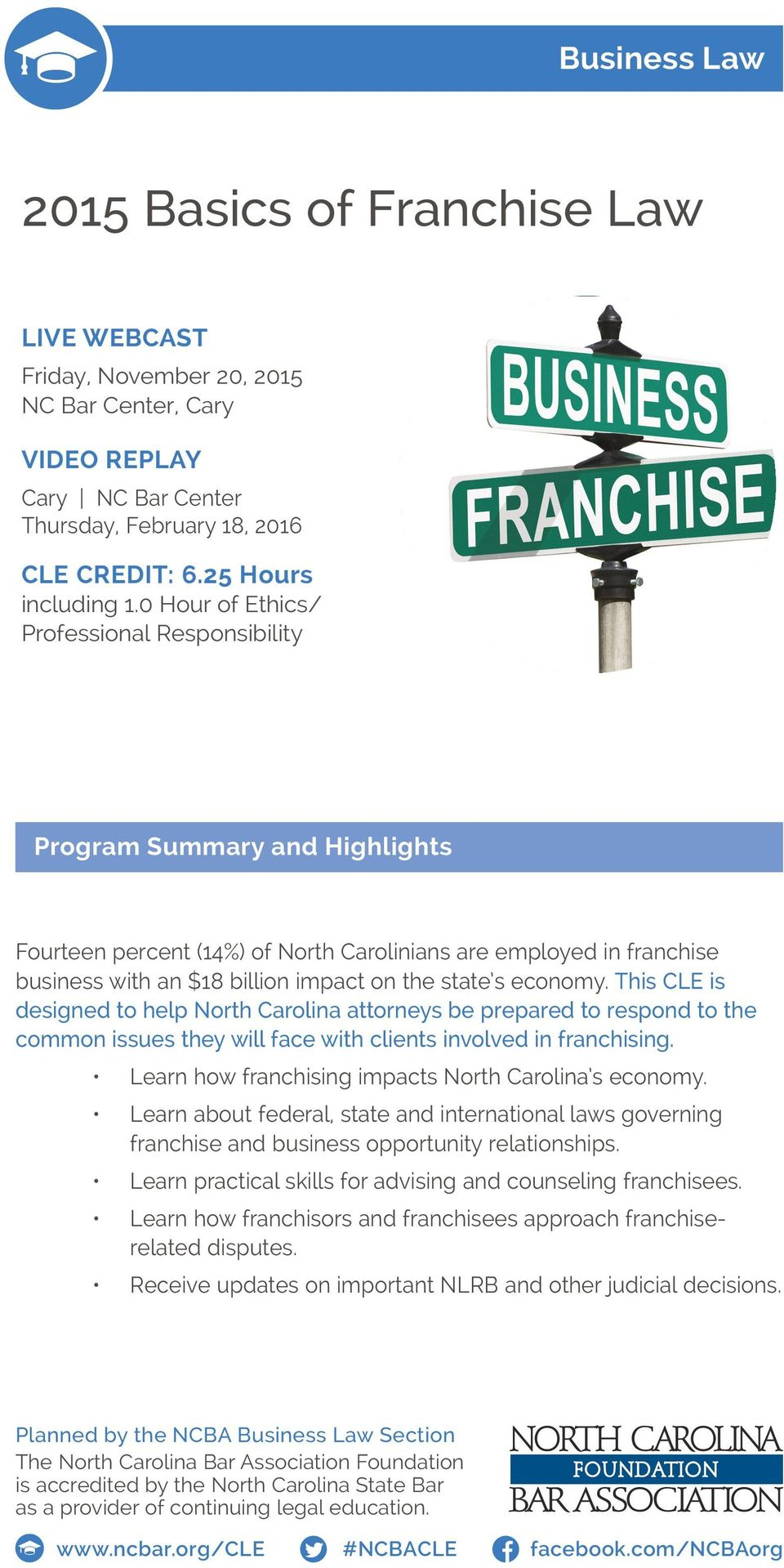 economy. This CLE is designed to help North Carolina attorneys be prepared to respond to the common issues they will face with clients involved in franchising.