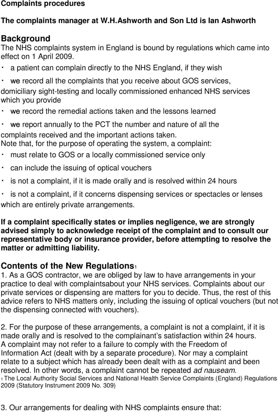 a patient can complain directly to the NHS England, if they wish record all the complaints that you receive about GOS services, domiciliary sight-testing and locally commissioned enhanced NHS