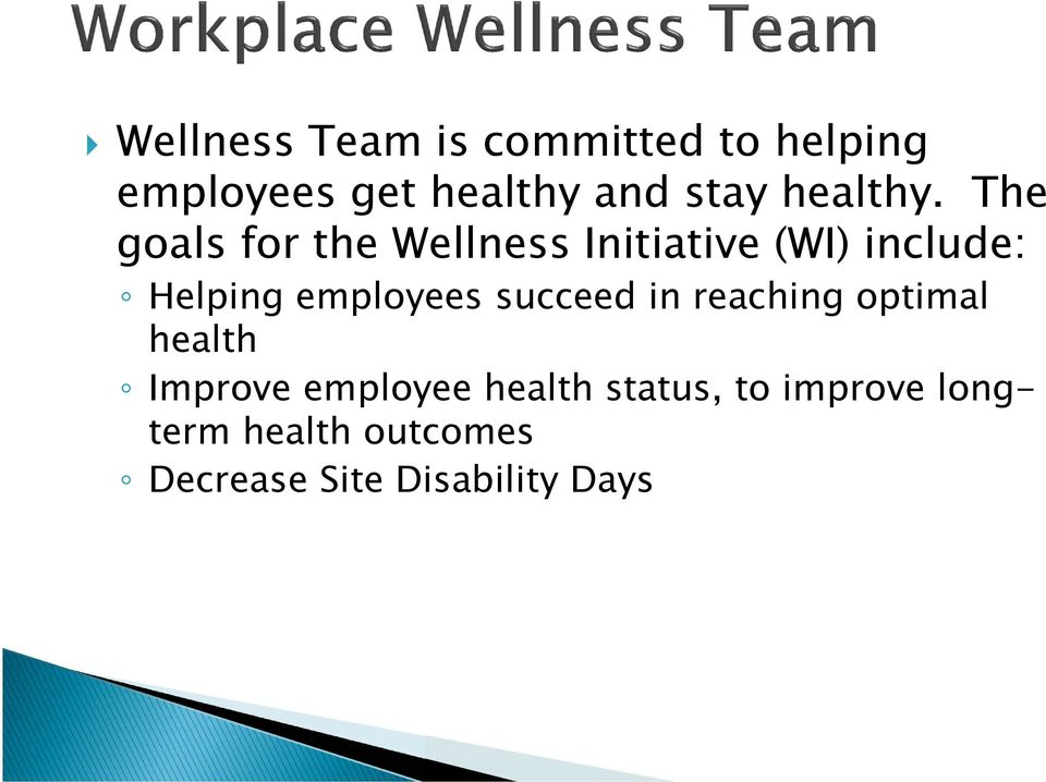The goals for the Wellness Initiative (WI) include: Helping employees