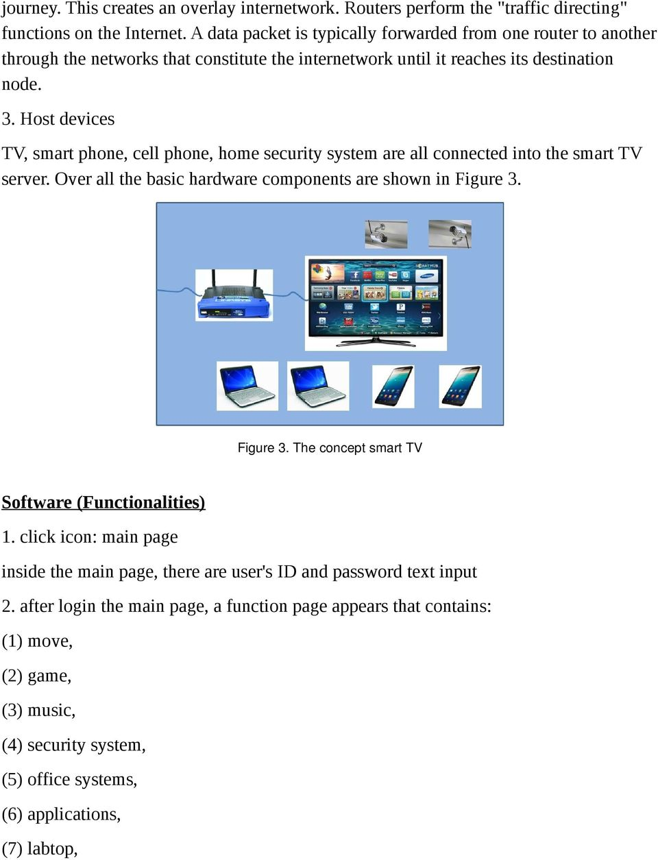 Host devices TV, smart phone, cell phone, home security system are all connected into the smart TV server. Over all the basic hardware components are shown in Figure 3.