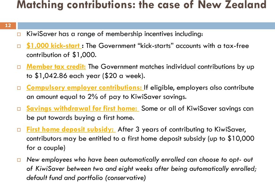 Compulsory employer contributions: If eligible, employers also contribute an amount equal to 2% of pay to KiwiSaver savings.