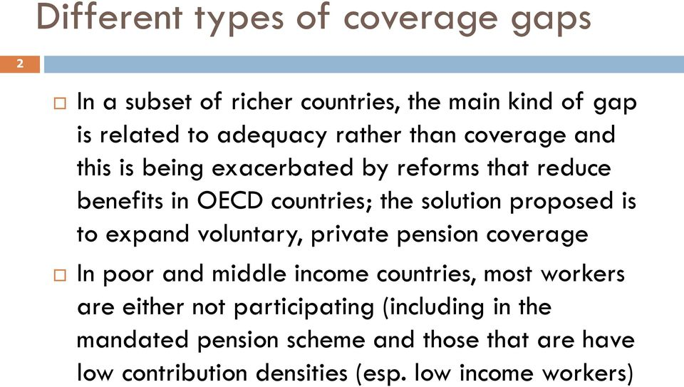 to expand voluntary, private pension coverage In poor and middle income countries, most workers are either not