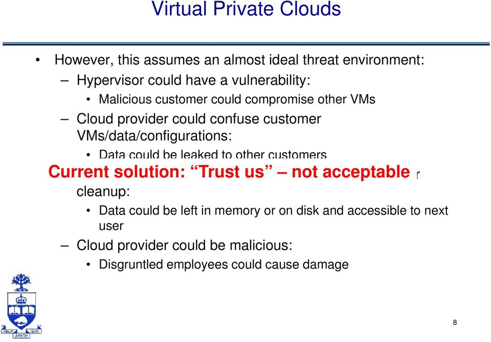 customers Cloud provider may re-assign resources without proper cleanup: Data could be left in memory or on disk and accessible