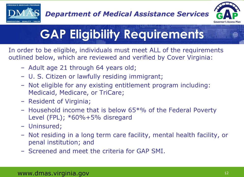 Citizen or lawfully residing immigrant; Not eligible for any existing entitlement program including: Medicaid, Medicare, or TriCare; Resident of Virginia;