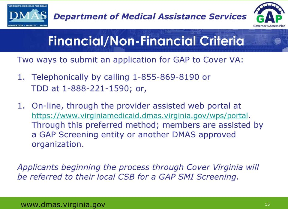 On-line, through the provider assisted web portal at https://www.virginiamedicaid.dmas.virginia.gov/wps/portal.