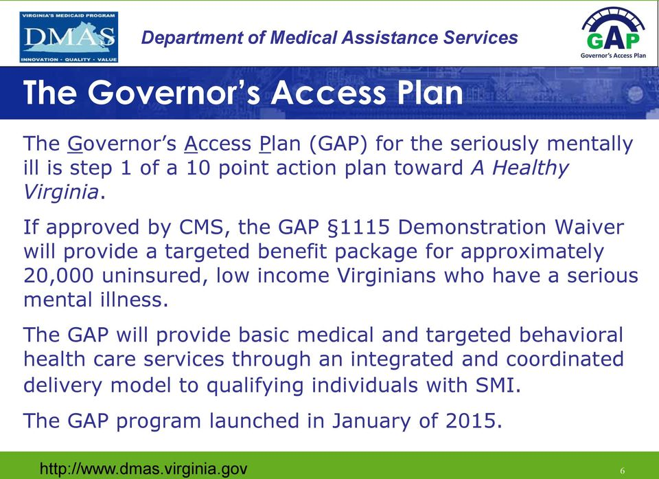 If approved by CMS, the GAP 1115 Demonstration Waiver will provide a targeted benefit package for approximately 20,000 uninsured, low income