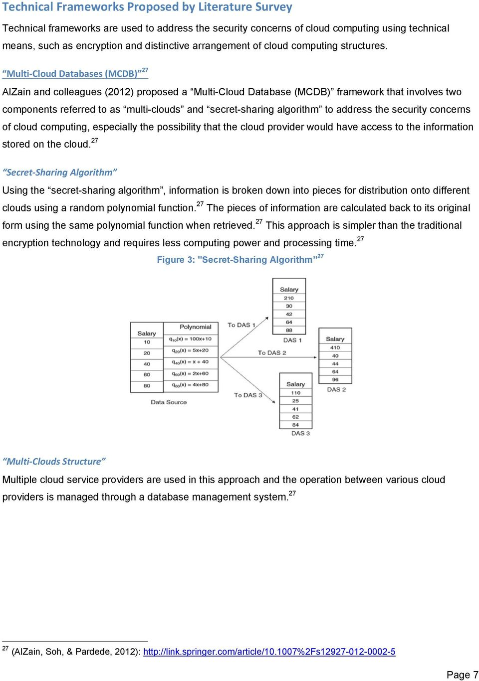 Multi-Cloud Databases (MCDB) 27 AlZain and colleagues (2012) proposed a Multi-Cloud Database (MCDB) framework that involves two components referred to as multi-clouds and secret-sharing algorithm to
