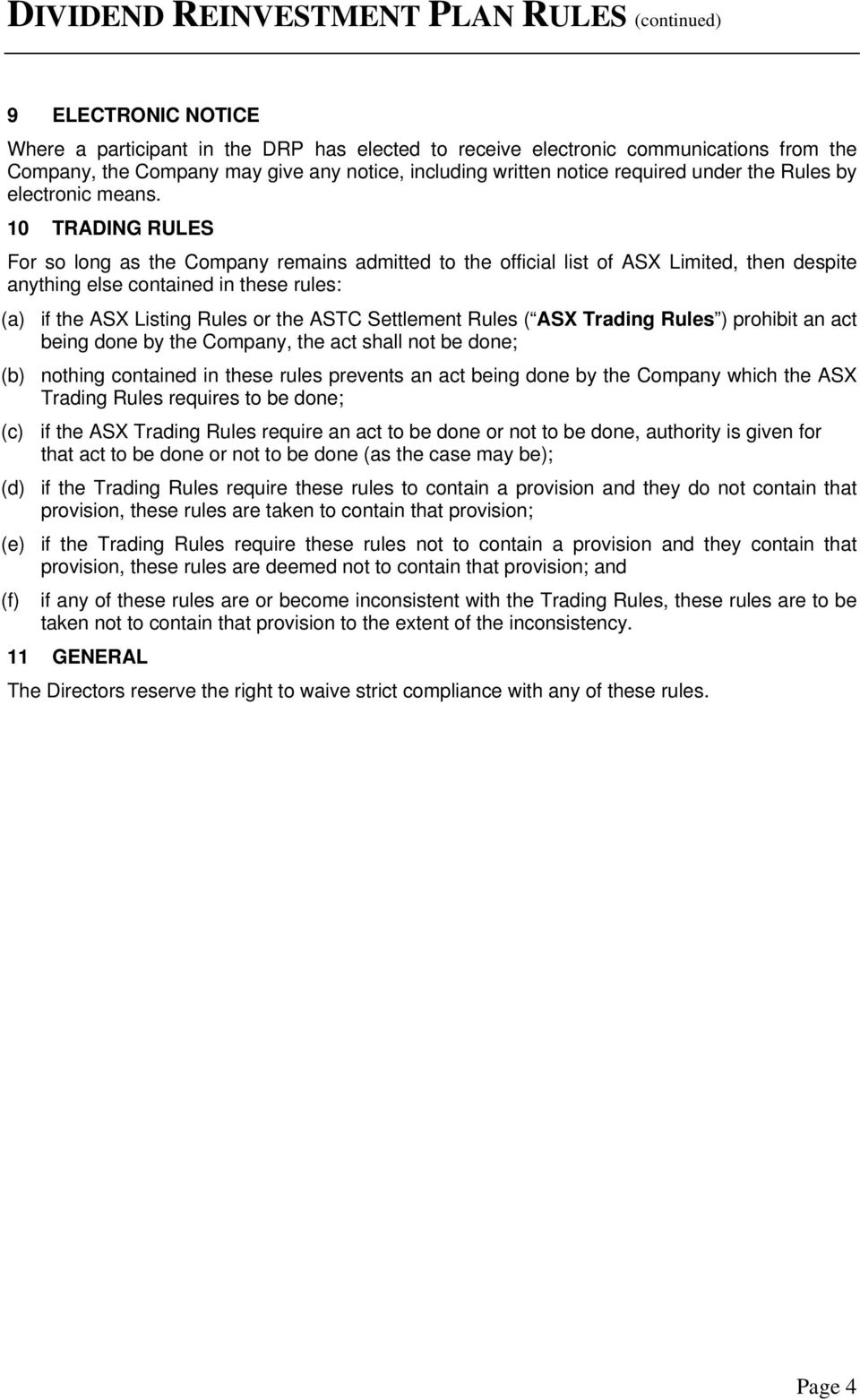 10 TRADING RULES For so long as the Company remains admitted to the official list of ASX Limited, then despite anything else contained in these rules: (a) if the ASX Listing Rules or the ASTC