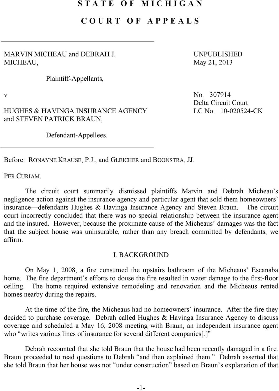 The circuit court summarily dismissed plaintiffs Marvin and Debrah Micheau s negligence action against the insurance agency and particular agent that sold them homeowners insurance defendants Hughes