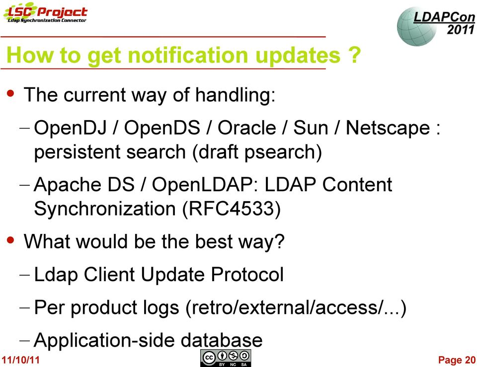 search (draft psearch) Apache DS / OpenLDAP: LDAP Content Synchronization (RFC4533)
