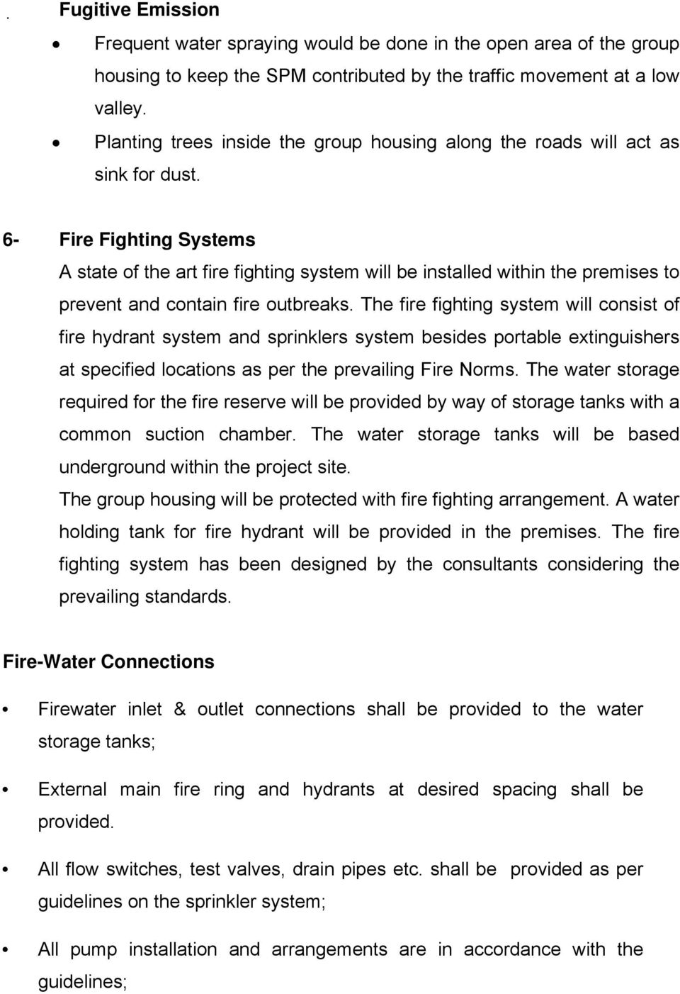 6- Fire Fighting Systems A state of the art fire fighting system will be installed within the premises to prevent and contain fire outbreaks.