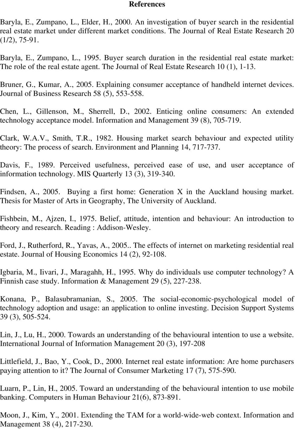 The Journal of Real Estate Research 10 (1), 1-13. Bruner, G., Kumar, A., 2005. Explaining consumer acceptance of handheld internet devices. Journal of Business Research 58 (5), 553-558. Chen, L.