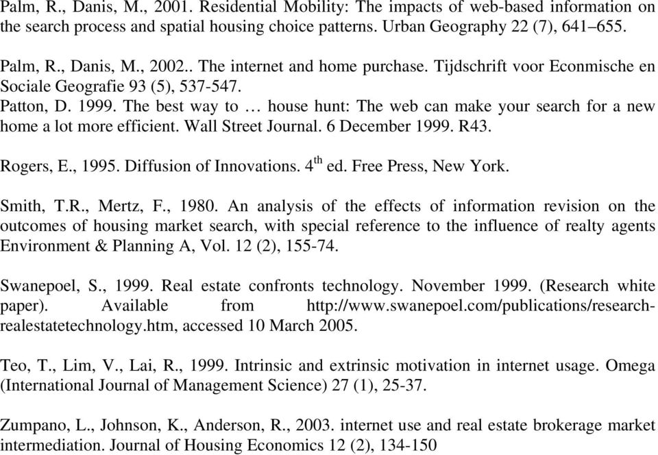 The best way to house hunt: The web can make your search for a new home a lot more efficient. Wall Street Journal. 6 December 1999. R43. Rogers, E., 1995. Diffusion of Innovations. 4 th ed.