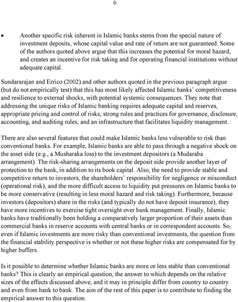 Sundararajan and Errico (2002) and other authors quoted in the previous paragraph argue (but do not empirically test) that this has most likely affected Islamic banks competitiveness and resilience