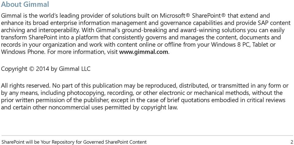 With Gimmal s ground-breaking and award-winning solutions you can easily transform SharePoint into a platform that consistently governs and manages the content, documents and records in your