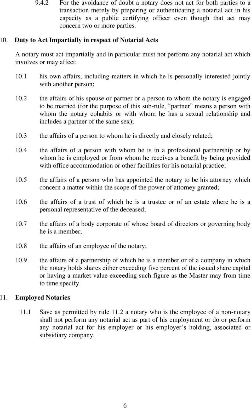 Duty to Act Impartially in respect of Notarial Acts A notary must act impartially and in particular must not perform any notarial act which involves or may affect: 10.