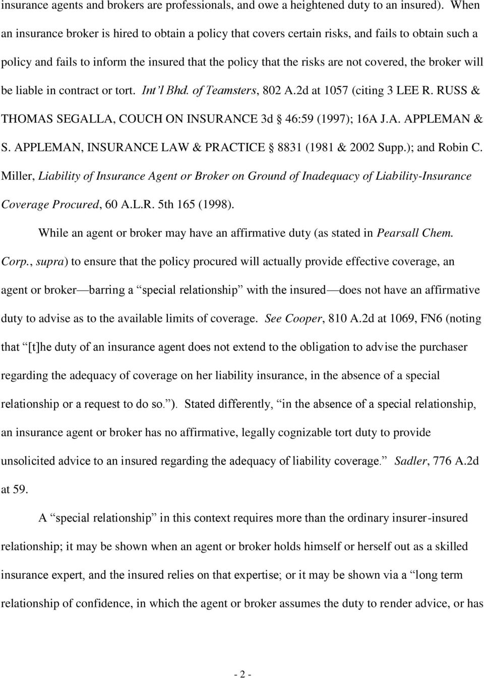 broker will be liable in contract or tort. Int l Bhd. of Teamsters, 802 A.2d at 1057 (citing 3 LEE R. RUSS & THOMAS SEGALLA, COUCH ON INSURANCE 3d 46:59 (1997); 16A J.A. APPLEMAN & S.