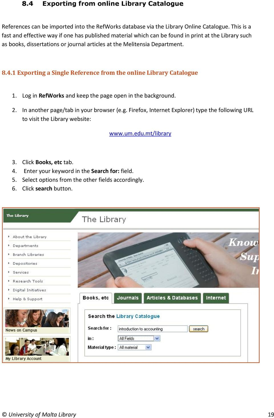 1 Exporting a Single Reference from the online Library Catalogue 1. Log in RefWorks and keep the page open in the background. 2. In another page/tab in your browser (e.g. Firefox, Internet Explorer) type the following URL to visit the Library website: www.