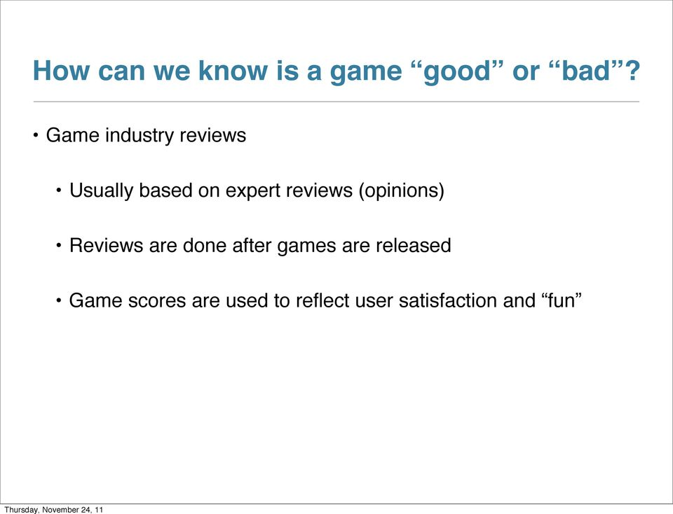 reviews (opinions) Reviews are done after games