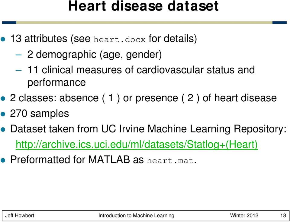 classes: absence ( 1 ) or presence ( 2 ) of heart disease 270 samples Dataset t taken from UC Irvine Machine