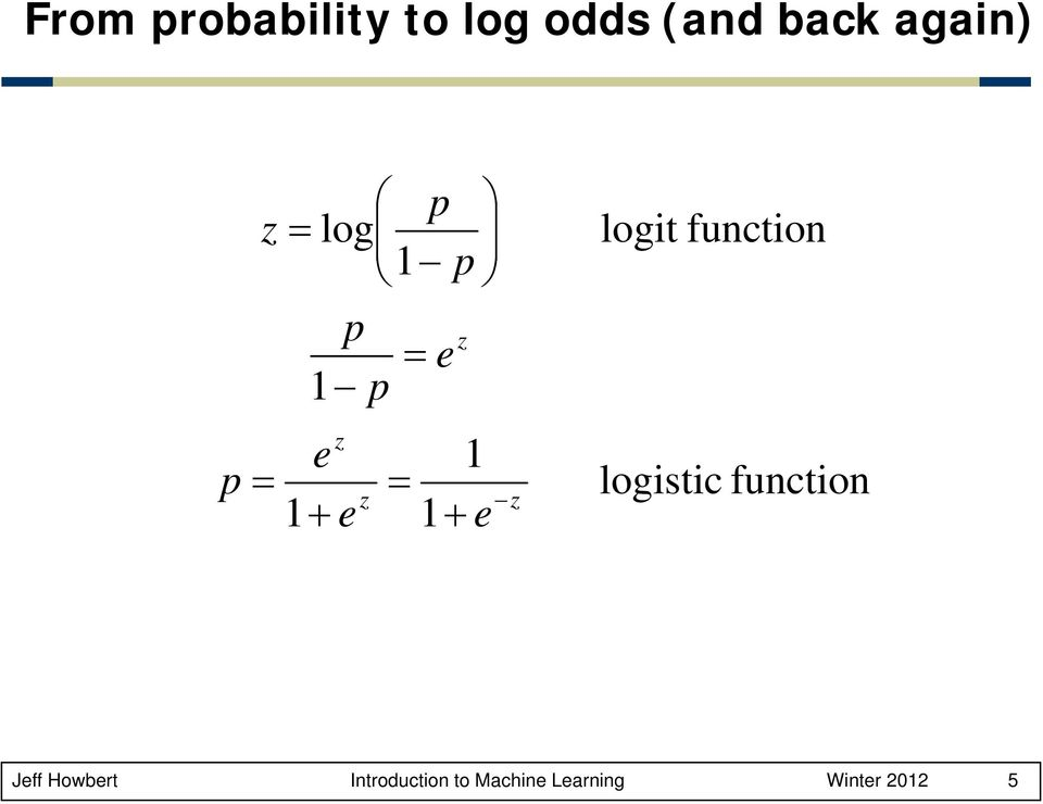 logistic function 1 1 1 z z e e e p + = + = Jeff