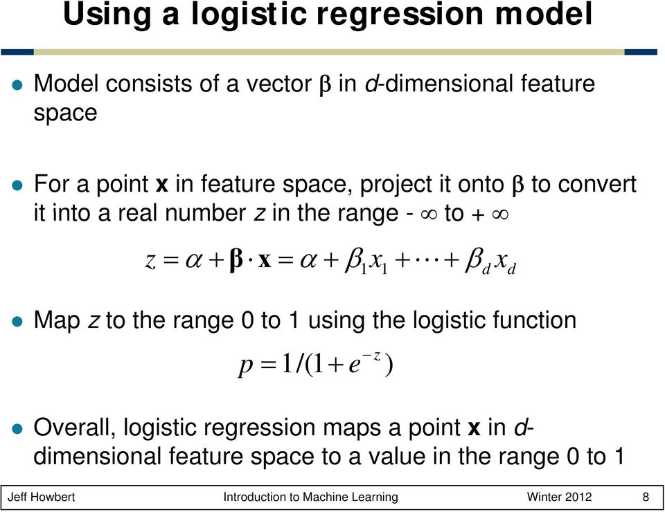 Map z to the range 0 to 1 using the logistic function p = 1/(1 + e Overall, logistic regression maps a point x in d-