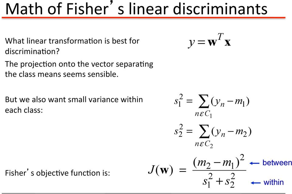 But we also want small variance within each class: Fisher s objec've func'on is: y =