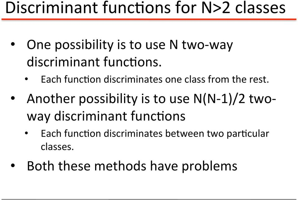 Another possibility is to use N(N- 1)/ two- way discriminant func'ons Each