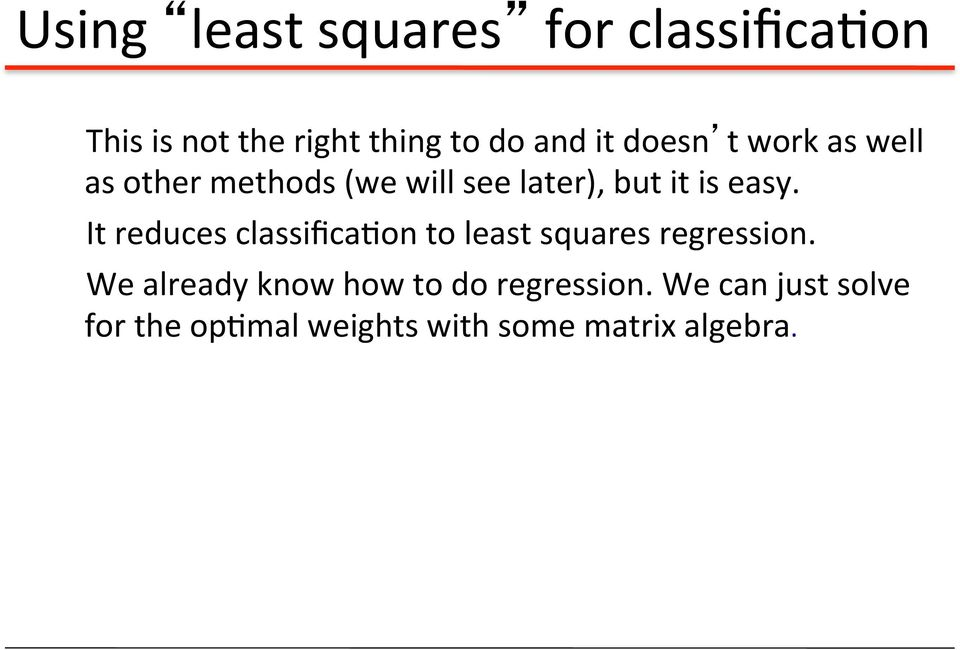 It reduces classifica'on to least squares regression.