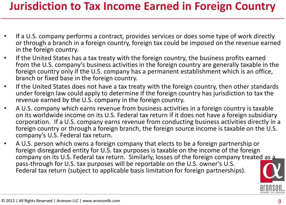 If the United States has a tax treaty with the foreign country, the business profits earned from the U.S. company s business activities in the foreign country are generally taxable in the foreign country only if the U.