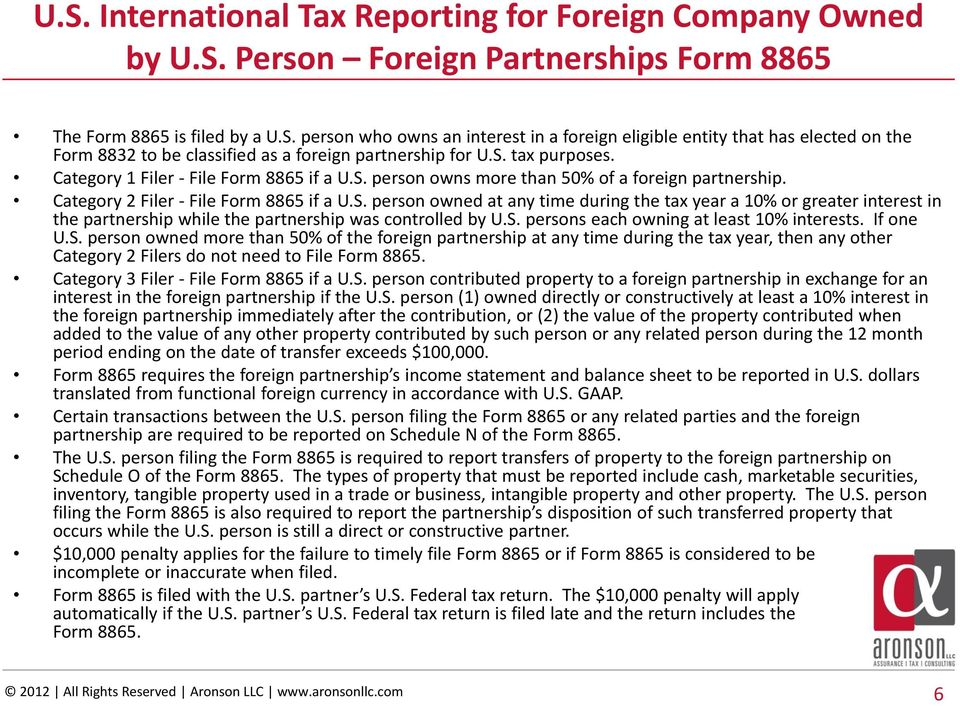 S. persons each owning at least 10% interests. If one U.S. person owned more than 50% of the foreign partnership at any time during the tax year, then any other Category 2 Filers do not need to File Form 8865.