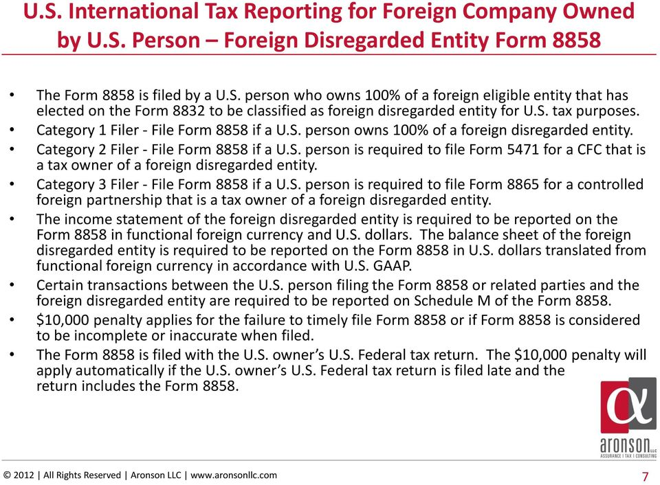 Category 3 Filer - File Form 8858 if a U.S. person is required to file Form 8865 for a controlled foreign partnership that is a tax owner of a foreign disregarded entity.