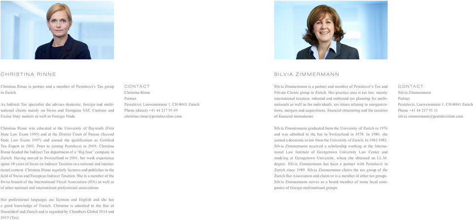 Christina Rinne Phone (direct) +41 44 217 93 69 christina.rinne@pestalozzilaw.com Silvia Zimmermann is a partner and member of Pestalozzi s Tax and Private Clients group in Zurich.