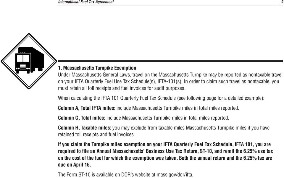 When calculating the IFTA 101 Quarterly Fuel Tax Schedule (see following page for a detailed example): Column A, Total IFTA miles: include Massachusetts Turnpike miles in total miles reported.