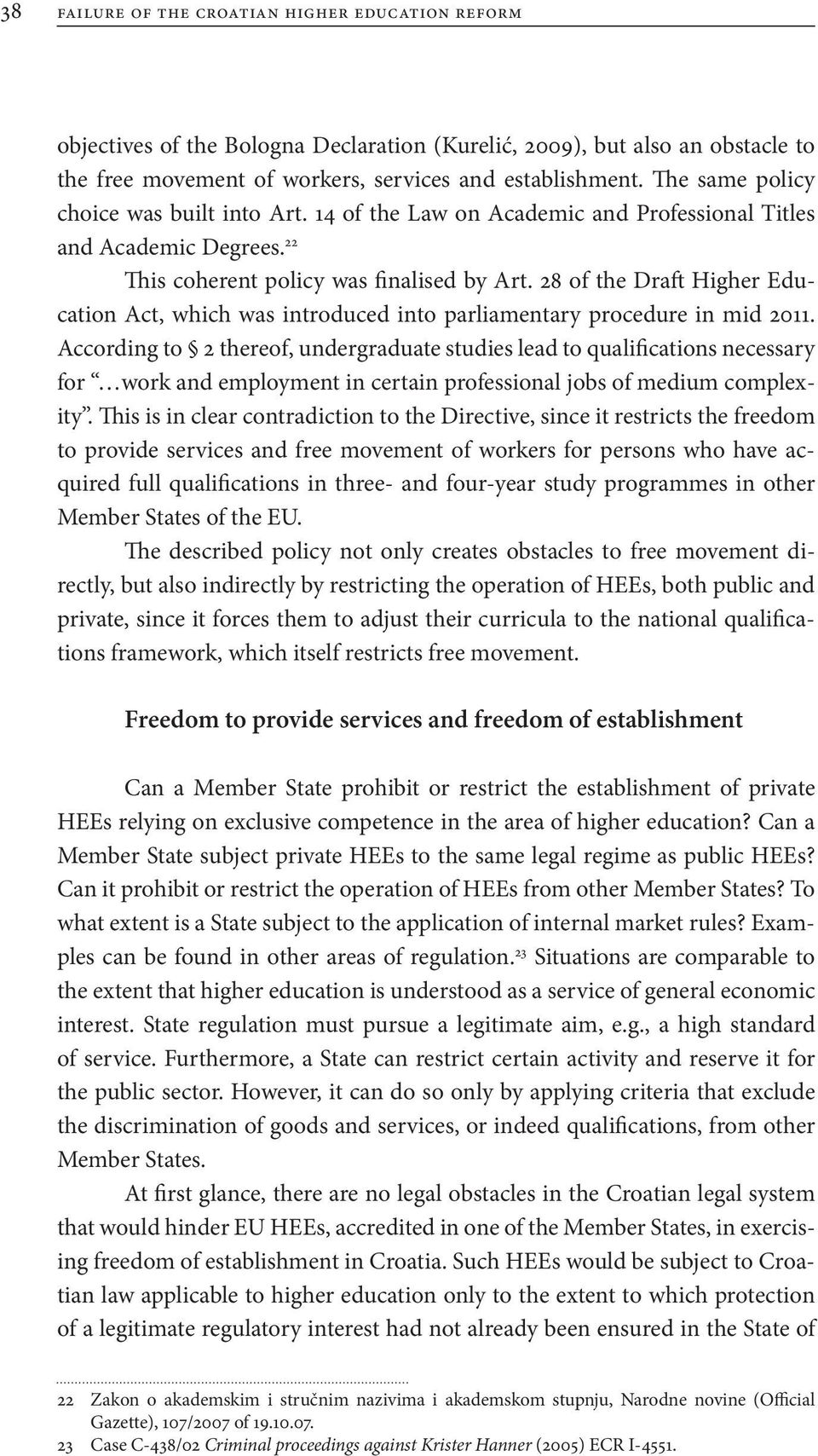 28 of the Draft Higher Education Act, which was introduced into parliamentary procedure in mid 2011.