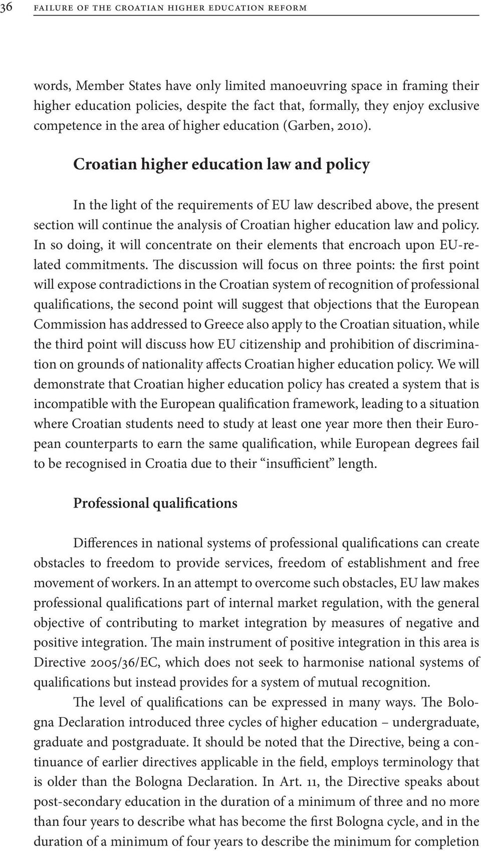 Croatian higher education law and policy In the light of the requirements of EU law described above, the present section will continue the analysis of Croatian higher education law and policy.