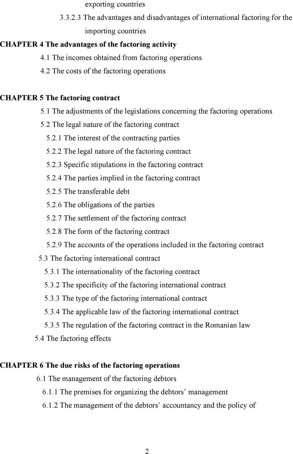 1 The adjustments of the legislations concerning the factoring operations 5.2 The legal nature of the factoring contract 5.2.1 The interest of the contracting parties 5.2.2 The legal nature of the factoring contract 5.2.3 Specific stipulations in the factoring contract 5.
