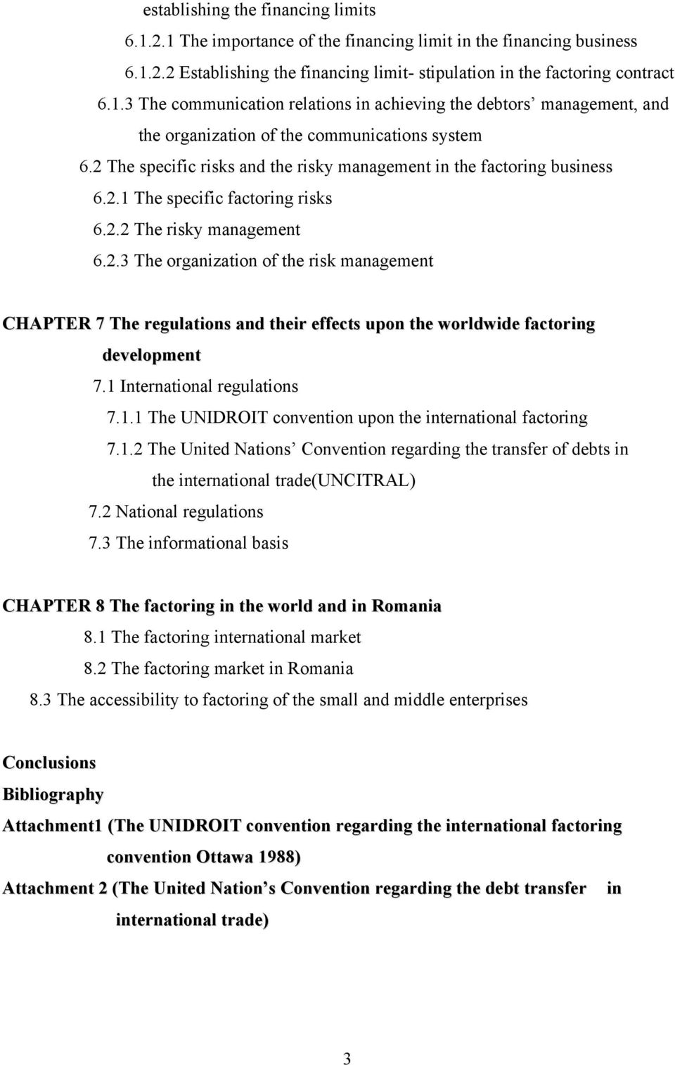 1 International regulations 7.1.1 The UNIDROIT convention upon the international factoring 7.1.2 The United Nations Convention regarding the transfer of debts in the international trade(uncitral) 7.