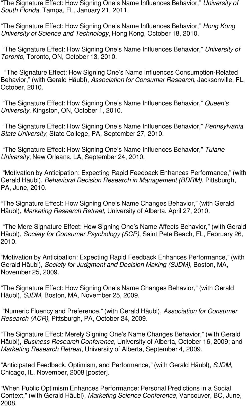 The Signature Effect: How Signing One s Name Influences Behavior, University of Toronto, Toronto, ON, October 13, 2010.