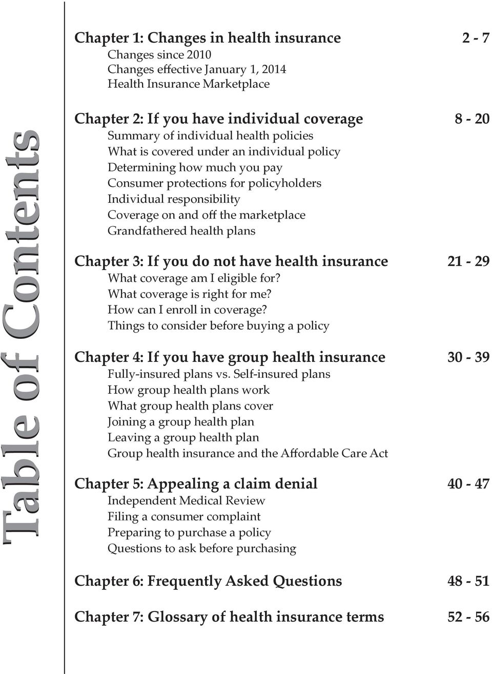 marketplace Grandfathered health plans Chapter 3: If you do not have health insurance 21-29 What coverage am I eligible for? What coverage is right for me? How can I enroll in coverage?