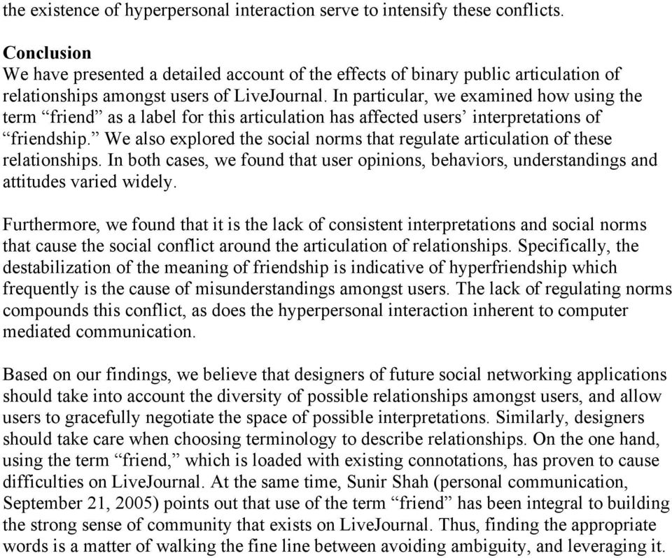 In particular, we examined how using the term friend as a label for this articulation has affected users interpretations of friendship.