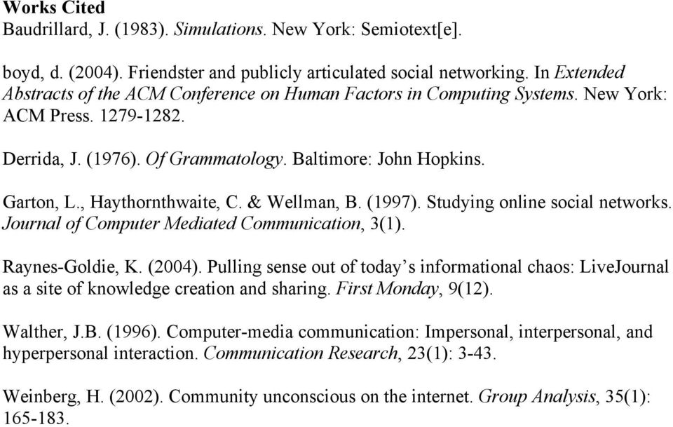 , Haythornthwaite, C. & Wellman, B. (1997). Studying online social networks. Journal of Computer Mediated Communication, 3(1). Raynes-Goldie, K. (2004).