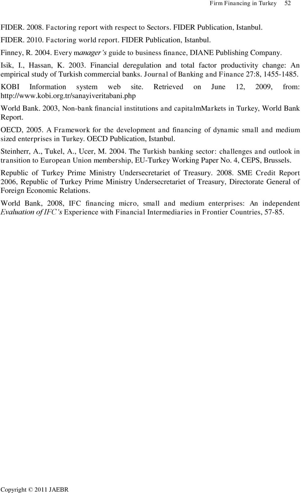Financial deregulation and total factor productivity change: An empirical study of Turkish commercial banks. Journal of Banking and Finance 27:8, 1455-1485. KOBI Information system web site.